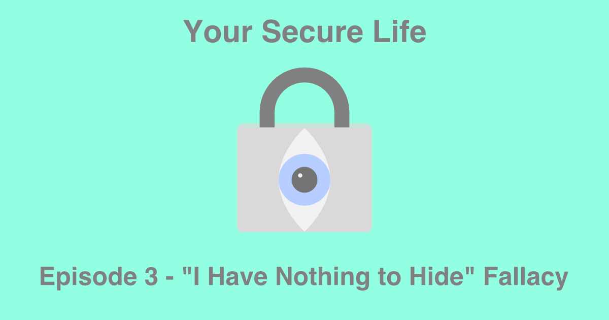 "Your Secure Life lock and eye logo and text that says Episode 3 - ""I don't need privacy because I have nothing to hide""."