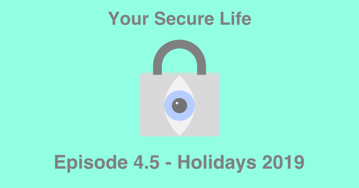 Your Secure Life lock and eye logo and text that says Episode 4.5 - Holidays 2019.